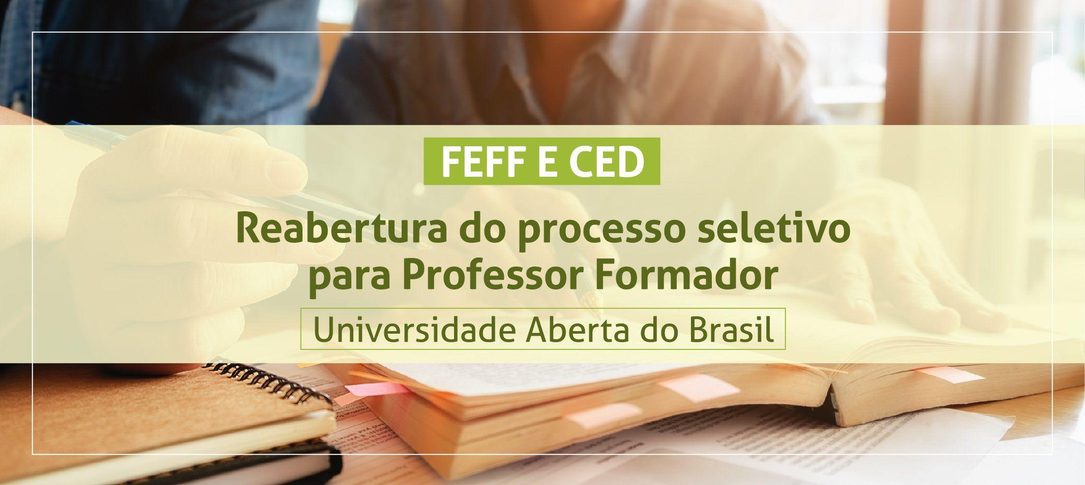 Feff e Ced publicam reabertura de processo seletivo para Professor formador da Universidade Aberta do Brasil