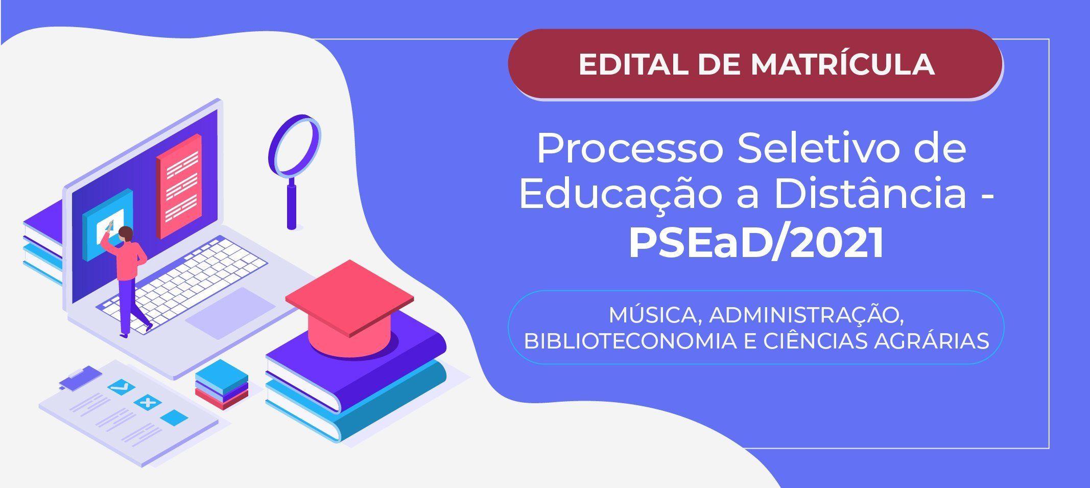 Proeg divulga Edital de Matrícula do Processo Seletivo de Educação à Distância (PSEaD 2021)
